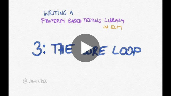 3: Writing a property-based testing library in Elm - The core loop