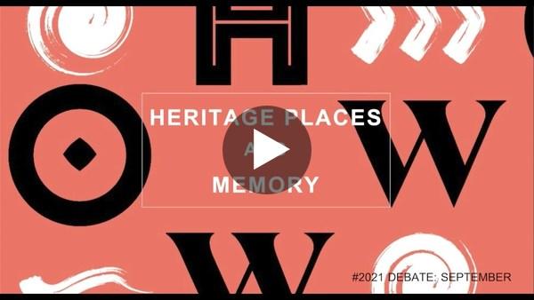 Heritage Places & Memory #2021debate