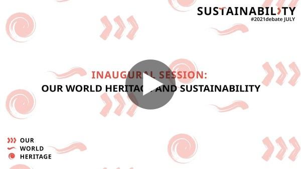 Sustainability SESSION 1: Inaugural Session: OurWorldHeritage and Sustainability