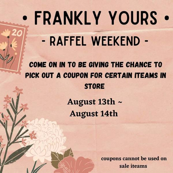 Frankly Yours Raffle Weekend!!