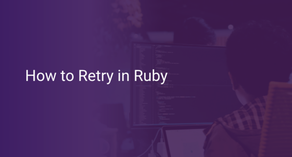 📝 How to Retry in Ruby | Scout APM Blog