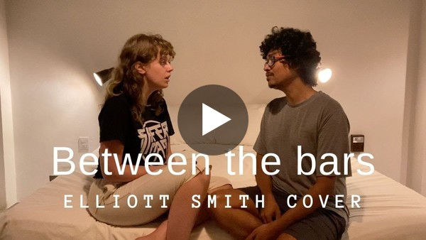 Between the bars (Elliott Smith cover) by Sara & Sumeru