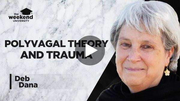 Polyvagal Theory and Trauma – Deb Dana