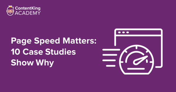 Why Page Speed Matters: 10 Case Studies Show How