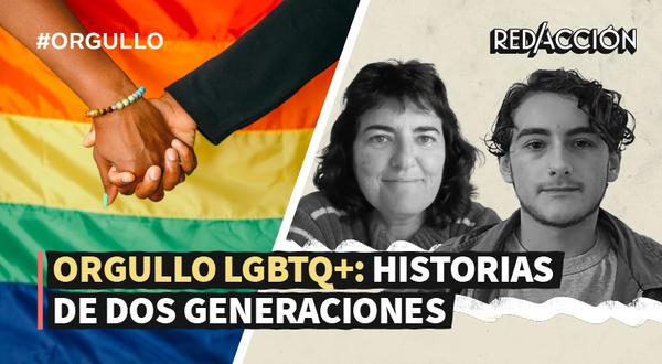 Orgullo LGBTQ+: Historias de dos generaciones - RED/ACCIÓN