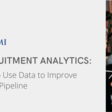 Recruitment Analytics: How to Use Data to Improve Your Talent Pipeline