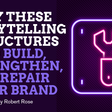 Try These Storytelling Structures To Build, Strengthen, or Repair Your Brand