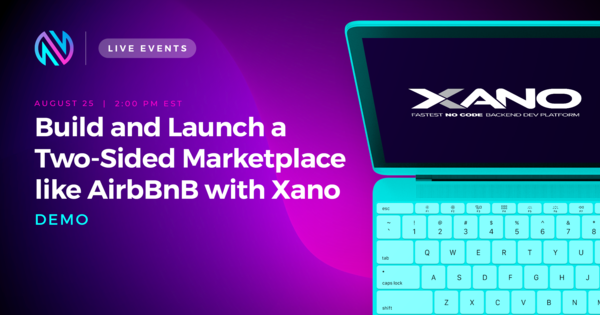 Build and Launch a Two-Sided Marketplace like AirBnb with Xano