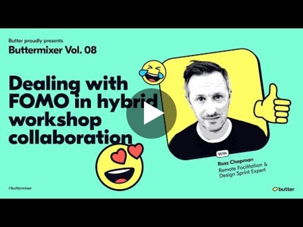 ButterMixer Vol. 08: Dealing with FOMO in hybrid workshop collaboration with Ross Chapman