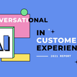 2021 Report: Conversational AI in Customer Experience