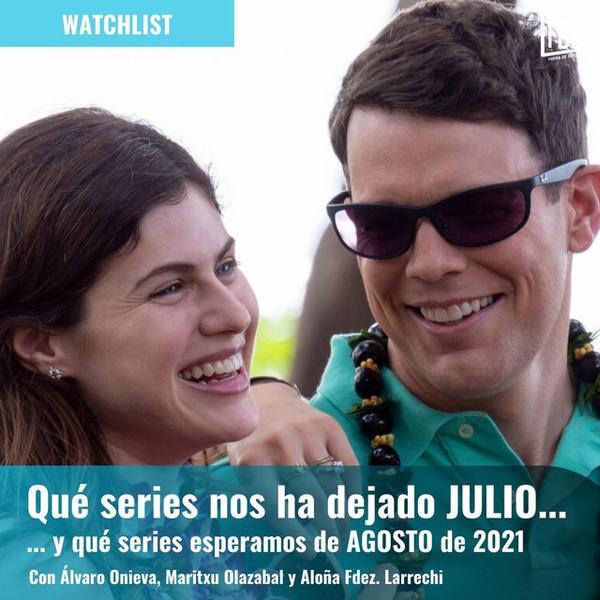 Watchlist: Qué nos ha dejado julio y qué series esperamos de agosto de 2021