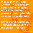 """""""Plenty of men—and women—have already gone where I'm going. But I'll be the first person currently in this room to make the trip."""""""