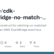 GitHub - willdady/cdk-eventbridge-no-match-rule: An AWS CDK construct for catching un-matched events sent to an AWS EventBridge event bus