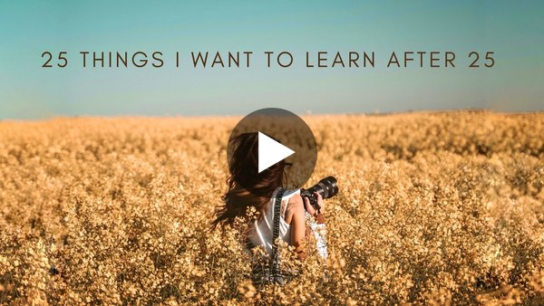 25 things I want to learn after 25