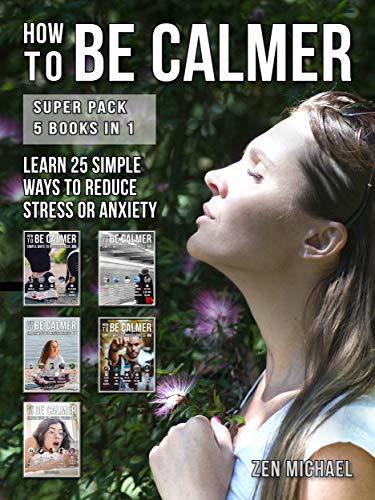 How to Be Calmer: 25 Ways
