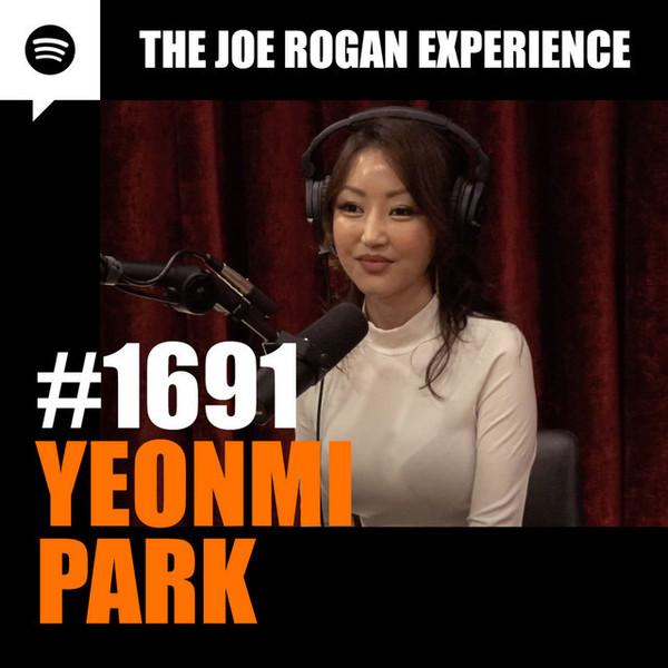 #1691 - Yeonmi Park - The Joe Rogan Experience | Podcast on Spotify