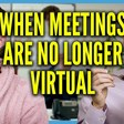 Back to the Office: When Meetings are No Longer Virtual