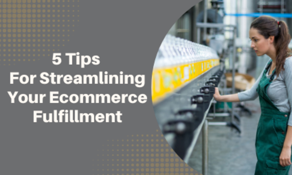 5 Tips For Streamlining Your Ecommerce Fulfillment