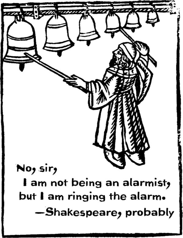 No, sir, I am not being an alarmist