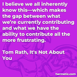 """""""I believe we all inherently know this—which makes the gap between what we're currently contributing and what we have the ability to contribute all the more frustrating. """""""