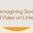 What's Next for LinkedIn Stories and Video