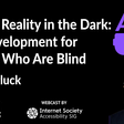 Virtual Reality in the Dark: VR Development for People Who Are Blind - Aaron Gluck
