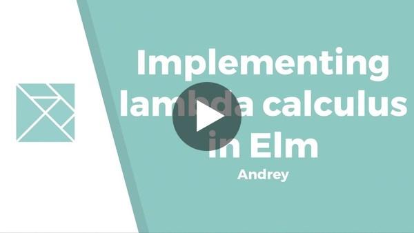 Implementing lambda calculus in Elm - Andrey Koppel