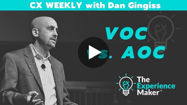 VOC vs AOC   CX Weekly with Dan Gingiss
