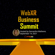 WebXR Business Summit | WebXR Awards and Summit Series - Honoring and Inspiring the Pioneers of WebXR
