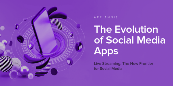 App Annie - Evolution of Social Media Apps Report - EN - Infogram