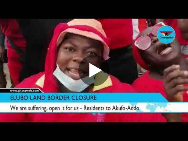 We are suffering open the border for us – Elubo residents to Akufo Addo