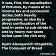 """""""It was, first, the equalization of fortunes, by means of an income tax and succession duties, both heavily progressive, as also by a direct confiscation of the land in order to sub-divide it, and by heavy war taxes levied upon the rich only."""""""