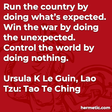 """""""Run the country by doing what's expected. Win the war by doing the unexpected. Control the world by doing nothing."""""""