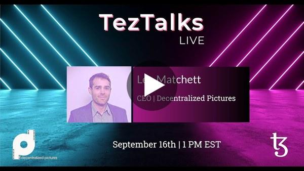 TezTalks Live #32 - Leo Matchett / Decentralized Pictures