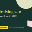 Fundraising 2.0: Raising Venture in 2021 | September 29th
