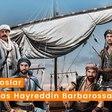 Barbaroslar: Who Was Hayreddin Barbarossa?