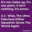 """""""It's not make-up, it's war paint. It isn't clothing, it's armor."""""""