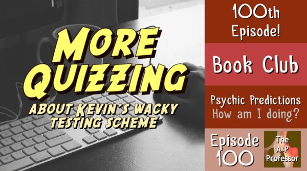 More Quizzing About Kevin's Wacky Testing Scheme   Book Club   TAPP 100