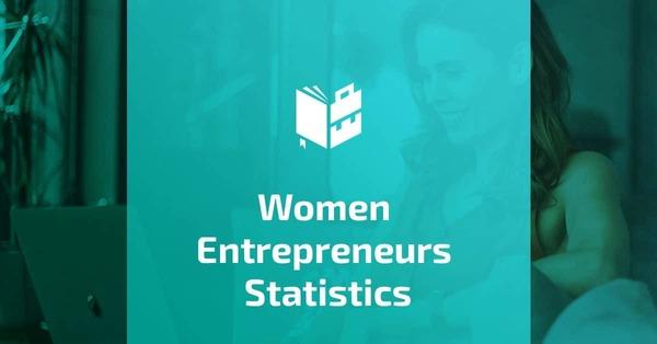 22 Mind-Blowing Women Entrepreneurs Statistics for 2021