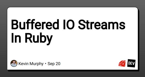 📝 Buffered IO Streams In Ruby