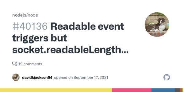 Readable event triggers but socket.readableLength returns zero · Issue #40136 · nodejs/node · GitHub