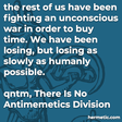 """""""the rest of us have been fighting an unconscious war in order to buy time. We have been losing, but losing as slowly as humanly possible. """""""