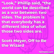 """""""Look,"""" Phillip said, """"the world can be described as a war between two sides. The problem is that everybody has a different idea of what those two sides are."""""""