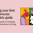 Creating your first hiring process: A complete guide