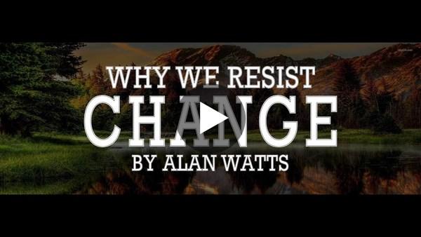 Alan Watts  - Understand Change