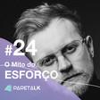PareTalk #24 - O mito do esforço e a triste vida de quem não liga pra metas