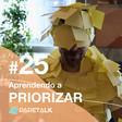PareTalk #25 | Aprendendo a priorizar com a matriz GMDR - PareTalk