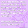 """""""Out among the stars there might be a war going on; but for here, and for now, all was right with the universe. """""""