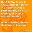 """""""But liberty, as we all know, cannot flourish in a country that is permanently on a war footing, or even a nearwar footing."""""""