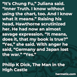 """""""It's Chung Fu,"""" Juliana said. """"Inner Truth. I know without using the chart, too. And I know what it means."""" Raising his head, Hawthorne scrutinized her. He had now an almost savage expression. """"It means, does it, that my book is true?"""" """"Yes,"""" she said. With anger he said, """"Germany and Japan lost the war."""" """"Yes."""""""